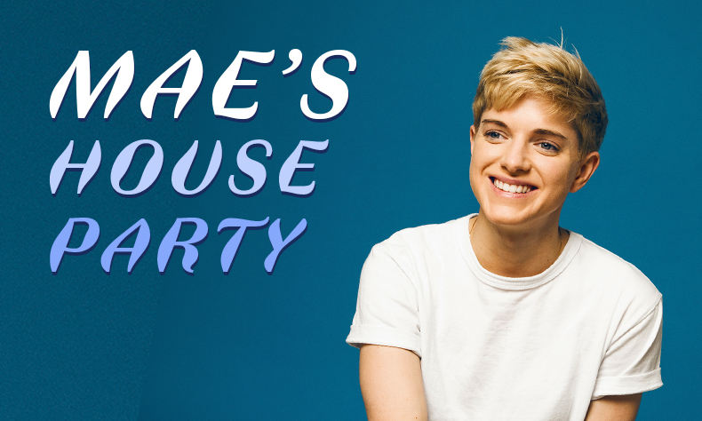 Mae's House Party